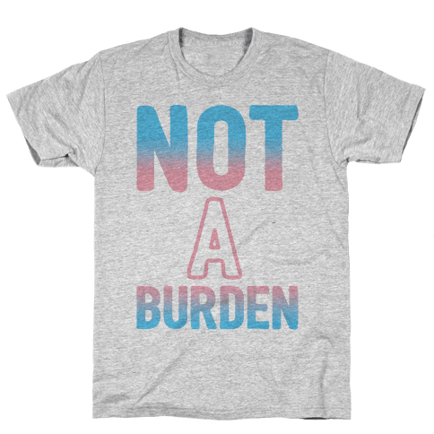 Trans People Are Not a Burden Mens T-Shirt