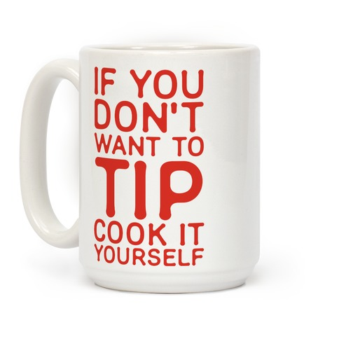 If You Don't Want to Tip Cook It Yourself Coffee Mug