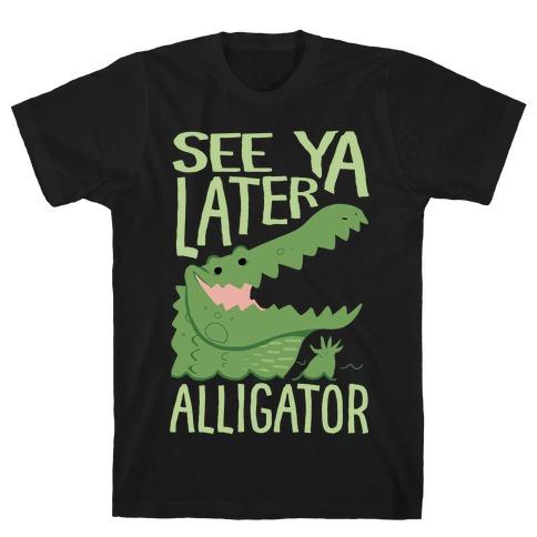 See Ya Later, Alligator T-Shirt