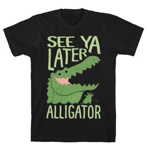 See Ya Later, Alligator T-Shirt