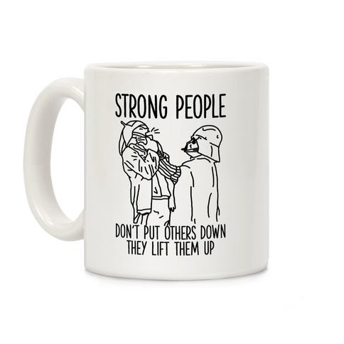 Strong People Don't Put Others Down Coffee Mug