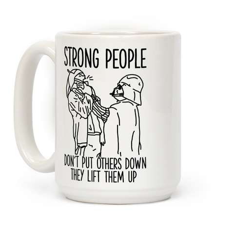 strong people don t put others down coffee mug lookhuman