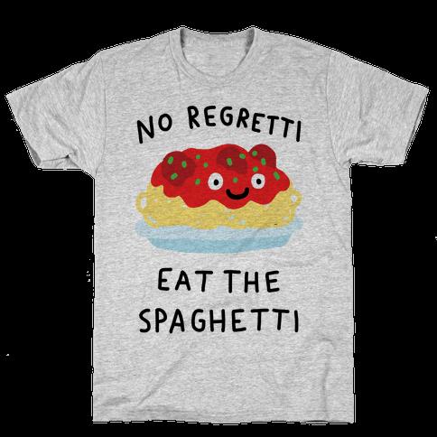 No Regretti Eat The Spaghetti Mens T-Shirt