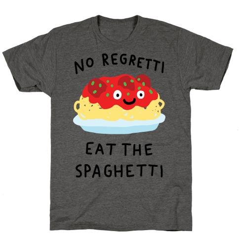 No Regretti Eat The Spaghetti T-Shirt