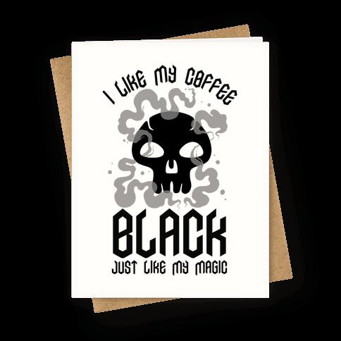 I Like My Coffee Black Just Like My Magic Greeting Card