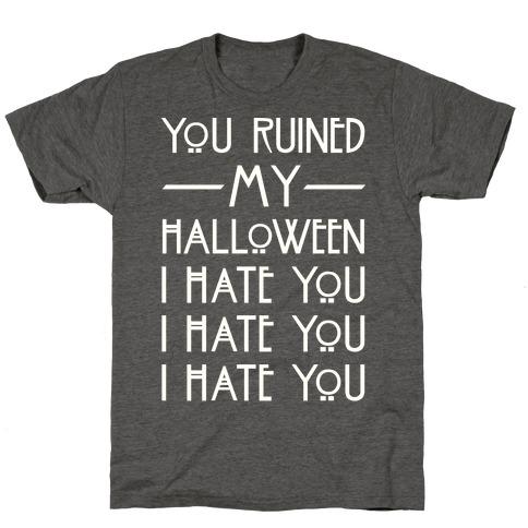 You Ruined My Halloween T-Shirt
