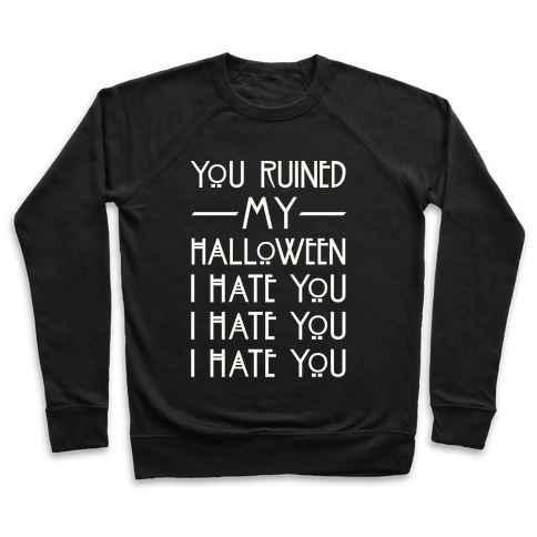 You Ruined My Halloween Pullover