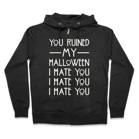 You Ruined My Halloween Zip Hoodie