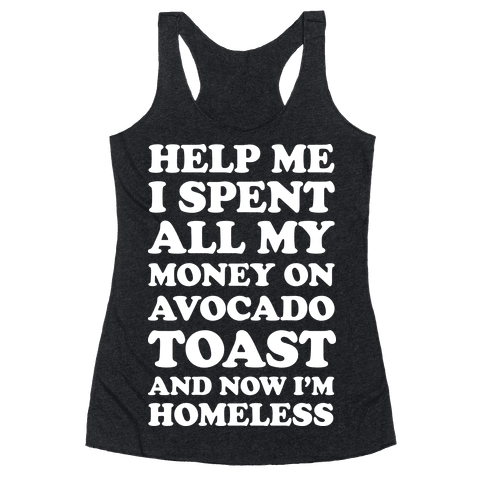 Help Me I Spent All My Money On Avocado Toast Racerback Tank Top