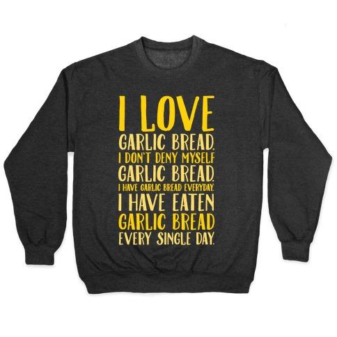 I Love Garlic Bread White Print Pullover