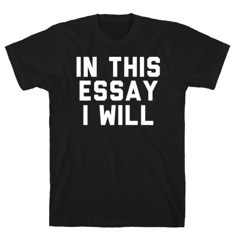 In This Essay, I Will Mens T-Shirt