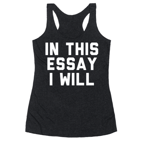 In This Essay, I Will Racerback Tank Top