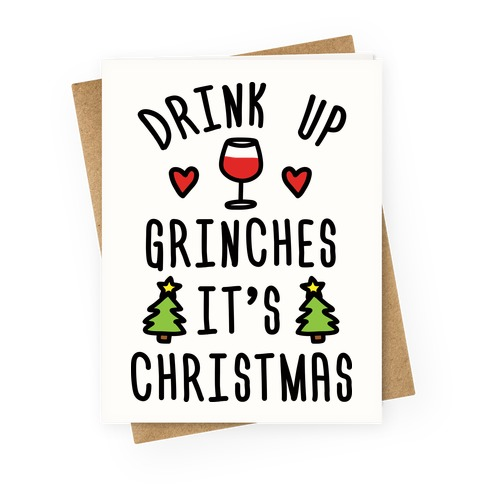 Drink Up Grinches It's Christmas Greeting Card