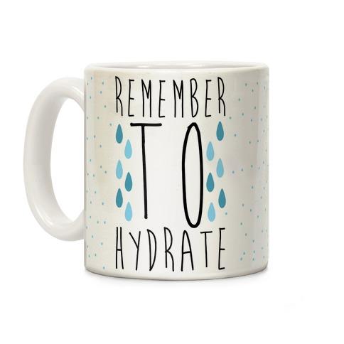 Remember to Hydrate Coffee Mug