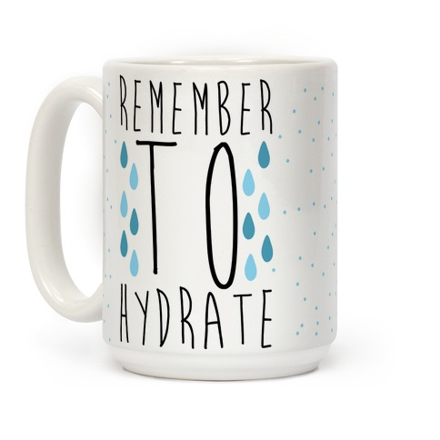 Remember to Hydrate Coffee Mug