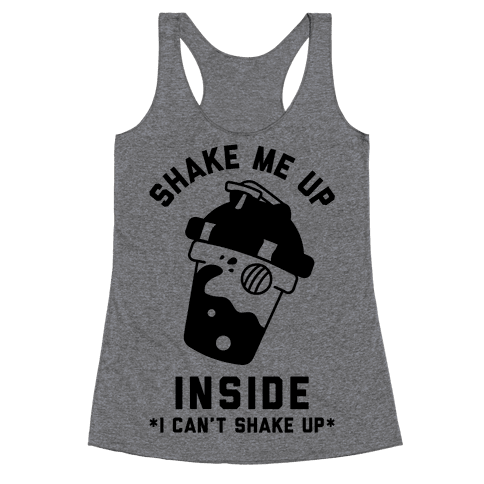 Shake Me Up Inside Racerback Tank Top