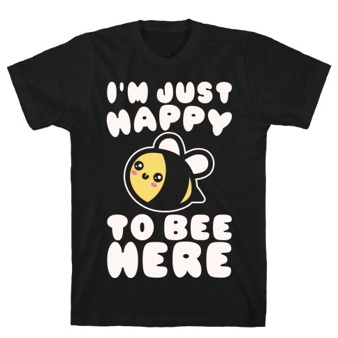 I'm Just Happy To Bee Here White Print T-Shirt