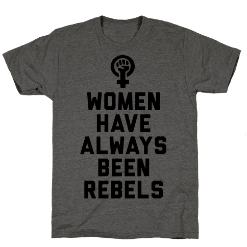 Women Have Always Been Rebels Mens T-Shirt