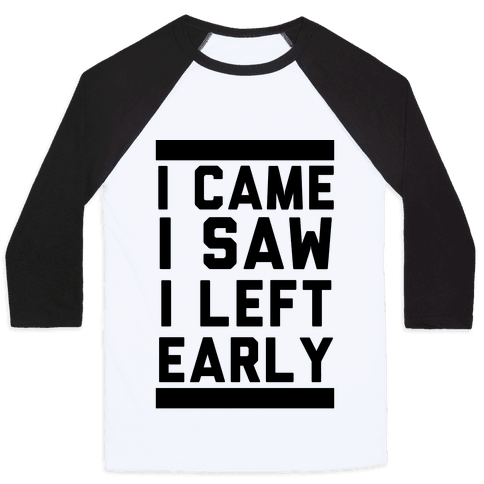 I Came, I Saw, I Left Early Baseball Tee