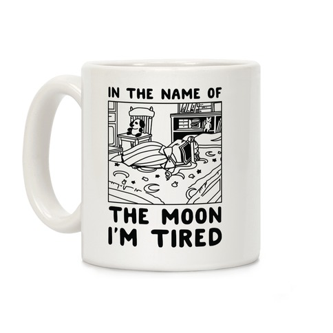 In the Name of the Moon I'm Tired Coffee Mug