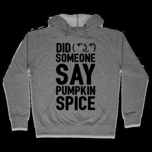 Did Someone Say Pumpkin Spice Hooded Sweatshirt
