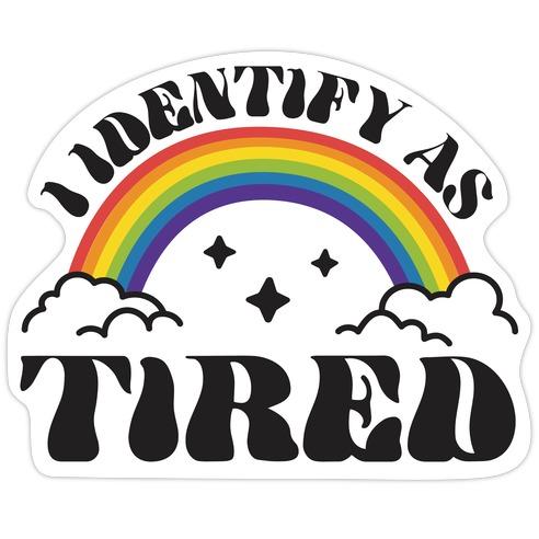 I Identify As Tired Rainbow Die Cut Sticker