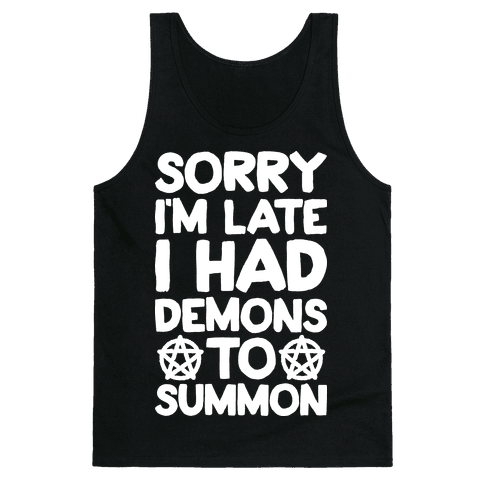 Sorry I'm Late I Had Demons To Summon Tank Top