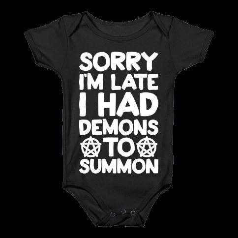 Sorry I'm Late I Had Demons To Summon Baby Onesy