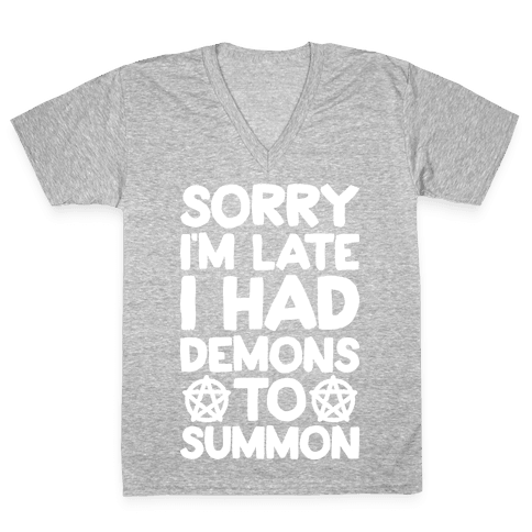 Sorry I'm Late I Had Demons To Summon V-Neck Tee Shirt
