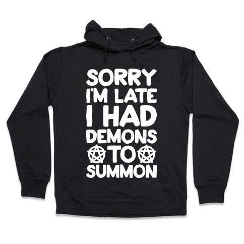 Sorry I'm Late I Had Demons To Summon Hooded Sweatshirt