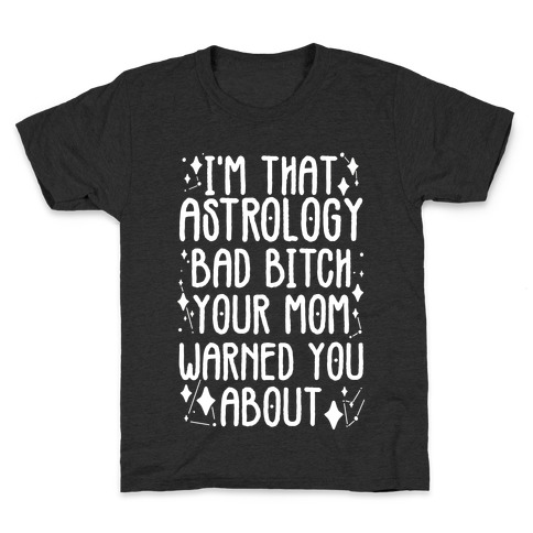 I'm That Astrology Bad Bitch Your Mom Warned You About Kids T-Shirt