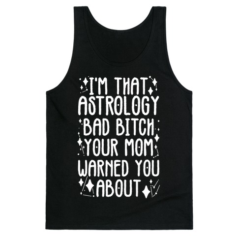 I'm That Astrology Bad Bitch Your Mom Warned You About Tank Top