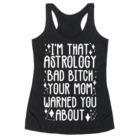 I'm That Astrology Bad Bitch Your Mom Warned You About Racerback Tank Top