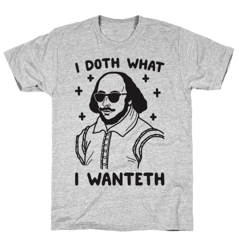 I Doth What I Wanteth Mens T-Shirt