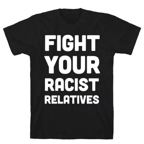 Fight Your Racist Relatives Mens T-Shirt