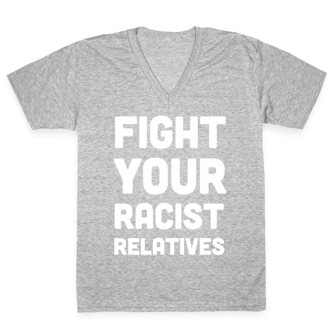 Fight Your Racist Relatives V-Neck Tee Shirt