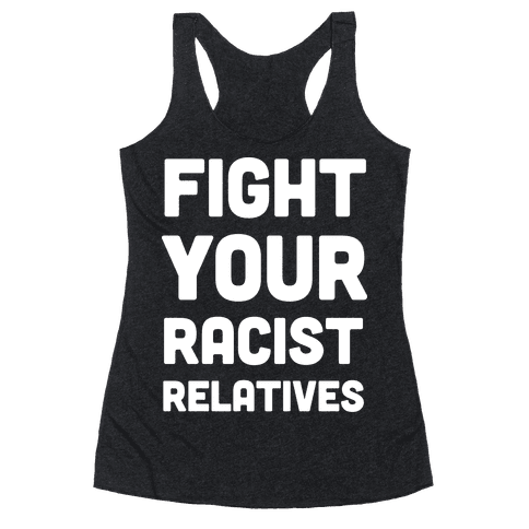 Fight Your Racist Relatives Racerback Tank Top