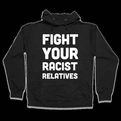 Fight Your Racist Relatives Hooded Sweatshirt