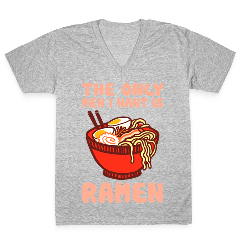 The Only Men I Want Is Ramen V-Neck Tee Shirt