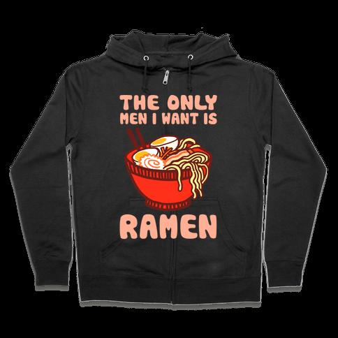 The Only Men I Want Is Ramen Zip Hoodie
