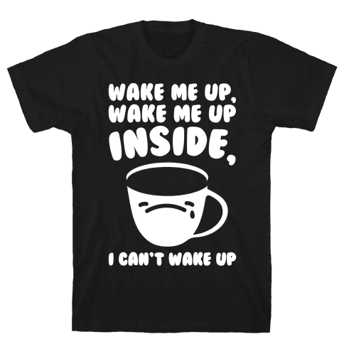 Wake Me Up Inside Coffee White Print Mens T-Shirt