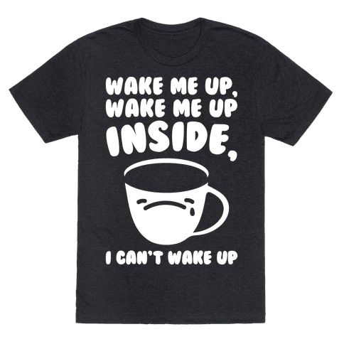 Wake Me Up Inside Coffee White Print