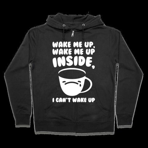 Wake Me Up Inside Coffee White Print Zip Hoodie