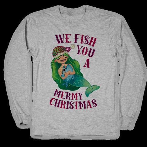 We Fish You a Mermy Christmas Long Sleeve T-Shirt