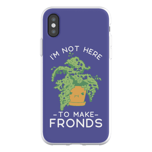 I'm Not Here To Make Fronds Phone Flexi-Case