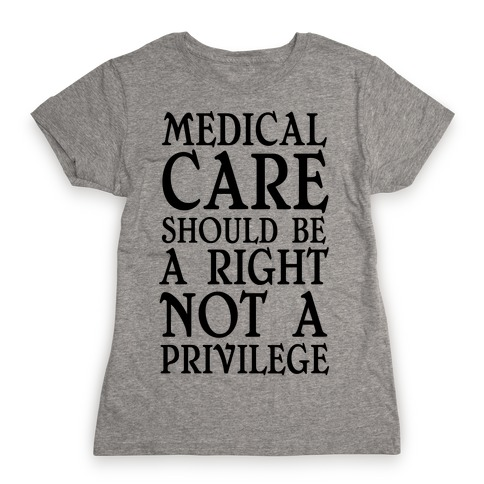 Medical Care Should Be A Right, Not A Privilege (black) Womens T-Shirt