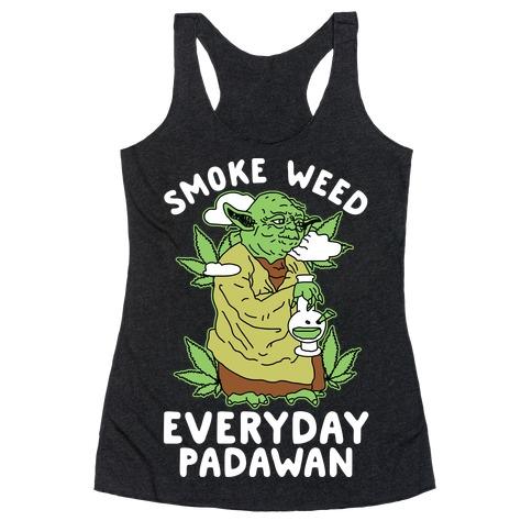 Smoke Weed Everyday Padawan Racerback Tank Top