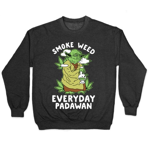 Smoke Weed Everyday Padawan Pullover