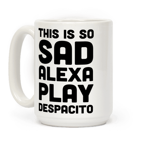 This Is So Sad Alexa Play Despacito Coffee Mug