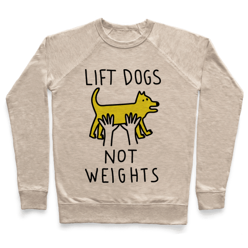 Lift Dogs Not Weights Pullover